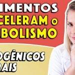 [Vídeo] 7 Alimentos para Acelerar o Metabolismo